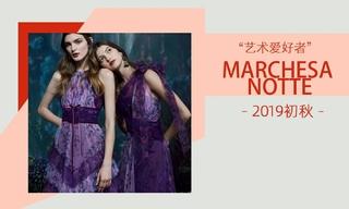 Marchesa Notte - 艺术爱好者(2019初秋)